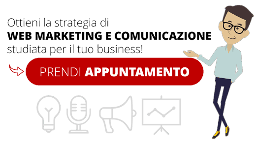 Ottieni la strategia di WEB MARKETING E COMUNICAZIONE studiata per il tuo business!